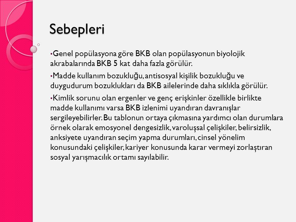 Sebepleri Genel popülasyona göre BKB olan popülasyonun biyolojik akrabalarında BKB 5 kat daha fazla görülür.