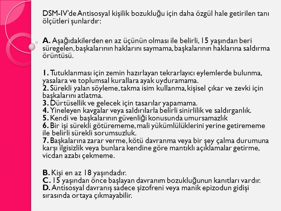 DSM-IV'de Antisosyal kişilik bozukluğu için daha özgül hale getirilen tanı ölçütleri şunlardır: