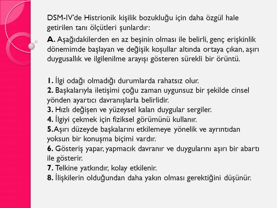 DSM-IV'de Histrionik kişilik bozukluğu için daha özgül hale getirilen tanı ölçütleri şunlardır: