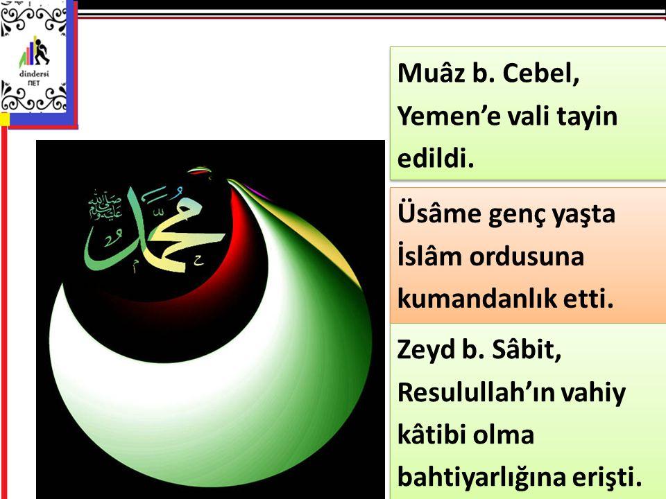 Muâz b. Cebel, Yemen'e vali tayin edildi.