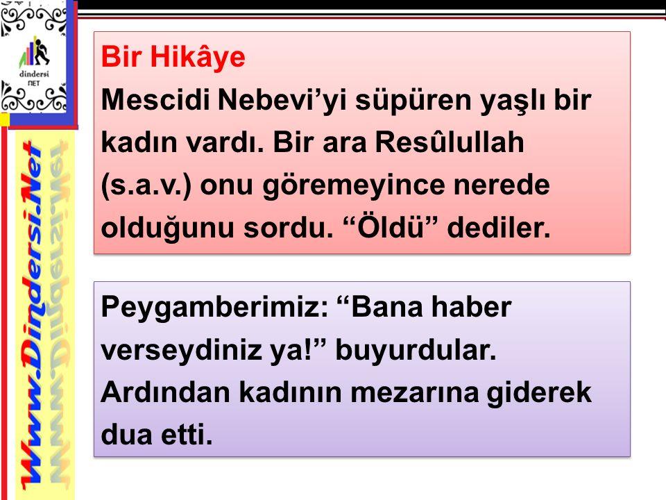 Bir Hikâye Mescidi Nebevi'yi süpüren yaşlı bir kadın vardı. Bir ara Resûlullah (s.a.v.) onu göremeyince nerede olduğunu sordu. Öldü dediler.