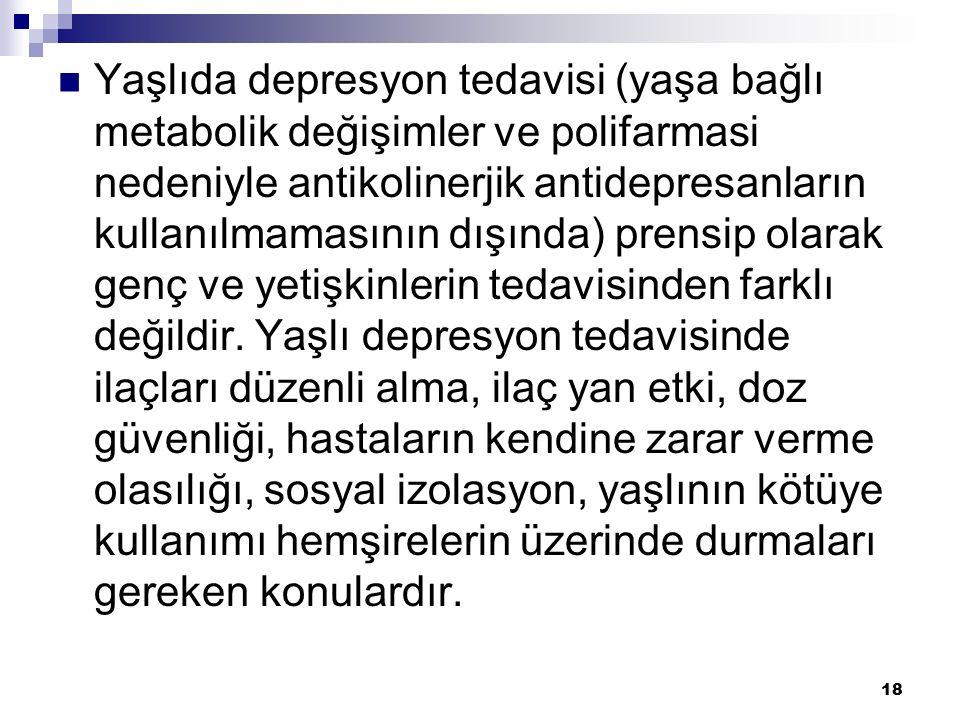 Yaşlıda depresyon tedavisi (yaşa bağlı metabolik değişimler ve polifarmasi nedeniyle antikolinerjik antidepresanların kullanılmamasının dışında) prensip olarak genç ve yetişkinlerin tedavisinden farklı değildir.