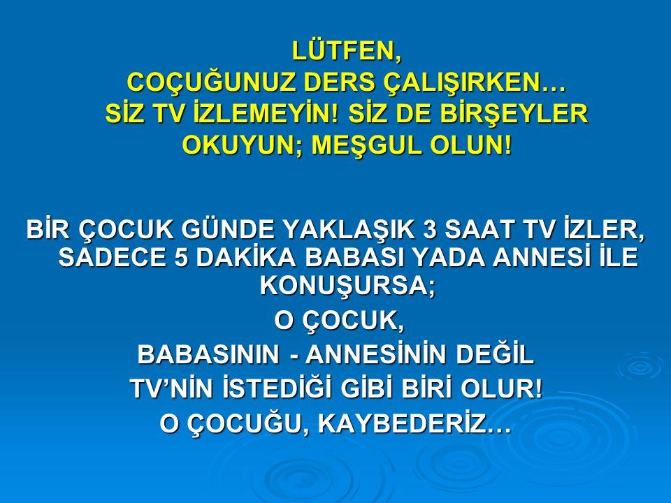 BABASININ - ANNESİNİN DEĞİL TV'NİN İSTEDİĞİ GİBİ BİRİ OLUR!