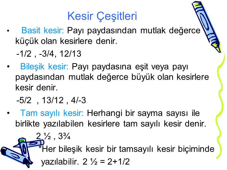 Kesir Çeşitleri Basit kesir: Payı paydasından mutlak değerce küçük olan kesirlere denir. -1/2 , -3/4, 12/13.