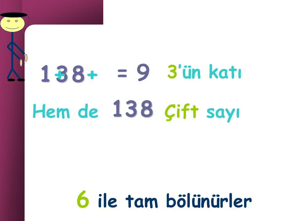 1 + 3 8 + = 9 3'ün katı 13 8 Hem de Çift sayı 6 ile tam bölünürler