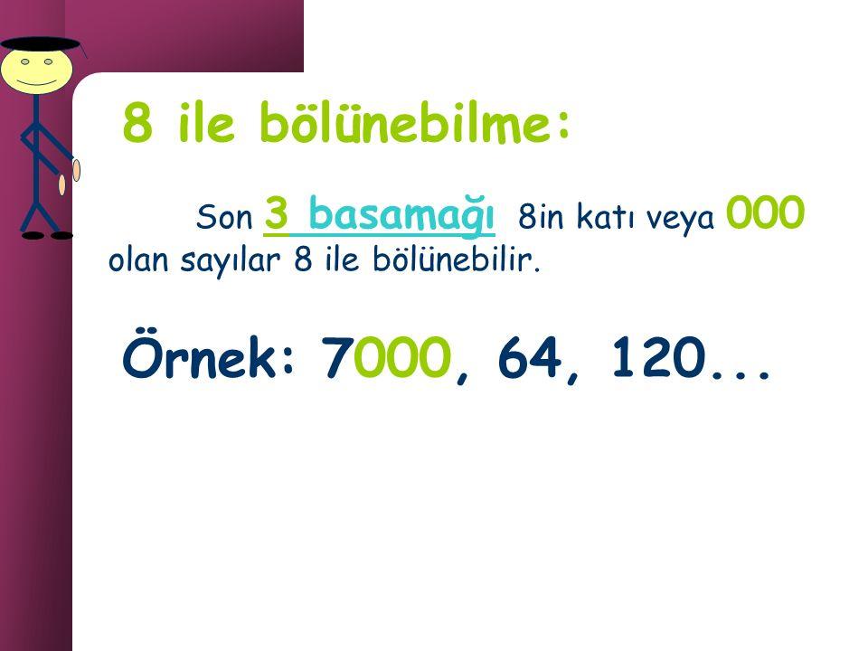 8 ile bölünebilme: Örnek: 7000, 64, 120...