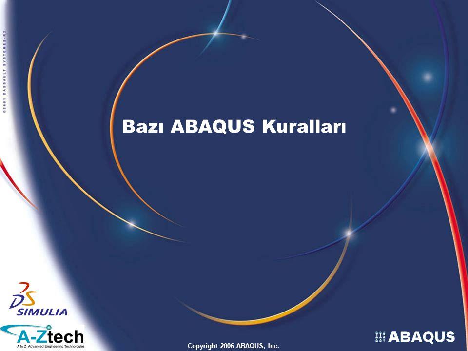 Bazı ABAQUS Kuralları Copyright 2006 ABAQUS, Inc.