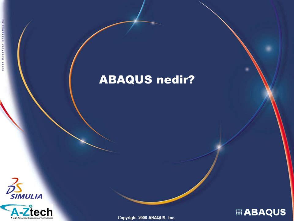 ABAQUS nedir Copyright 2006 ABAQUS, Inc.