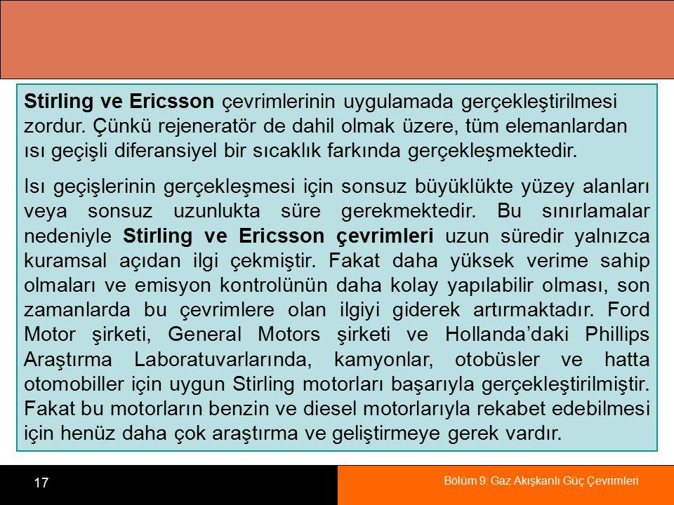 Stirling ve Ericsson çevrimlerinin uygulamada gerçekleştirilmesi zordur. Çünkü rejeneratör de dahil olmak üzere, tüm elemanlardan ısı geçişli diferansiyel bir sıcaklık farkında gerçekleşmektedir.