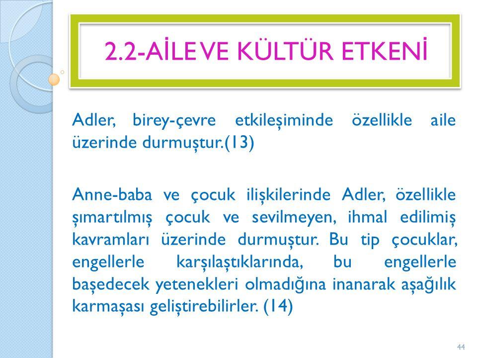 2.2-AİLE VE KÜLTÜR ETKENİ Adler, birey-çevre etkileşiminde özellikle aile üzerinde durmuştur.(13)