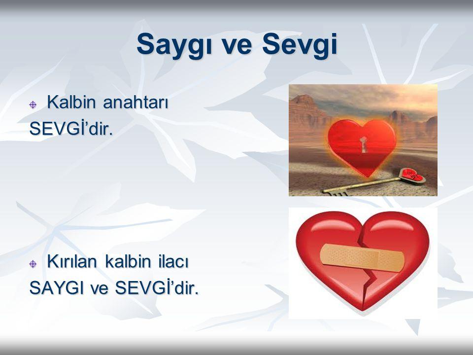 Saygı ve Sevgi Kalbin anahtarı SEVGİ'dir. Kırılan kalbin ilacı