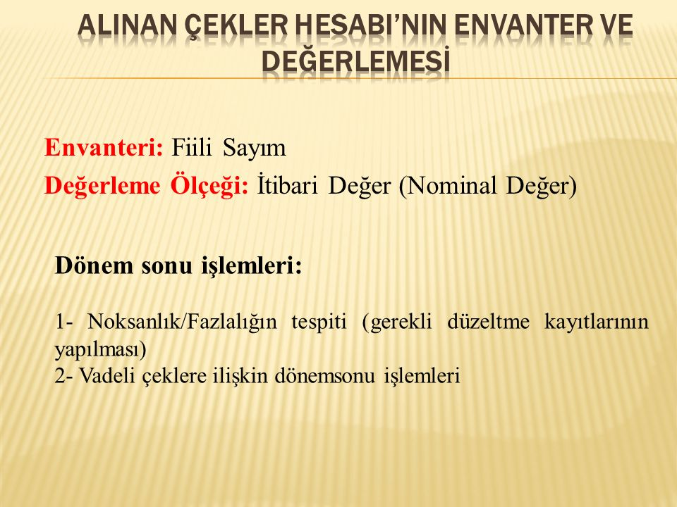 ALINAN ÇEKLER HESABI'NIN ENVANTER VE DEĞERLEMESİ