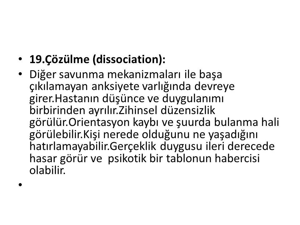 19.Çözülme (dissociation):