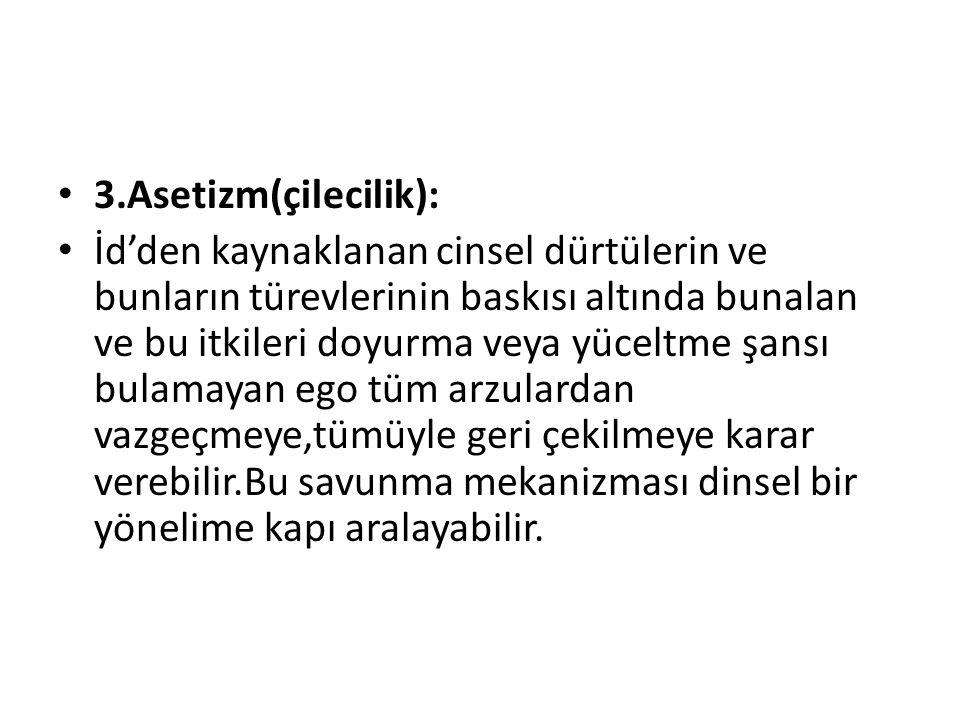 3.Asetizm(çilecilik):
