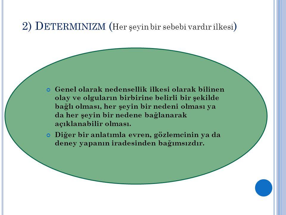 2) Determinizm (Her şeyin bir sebebi vardır ilkesi)
