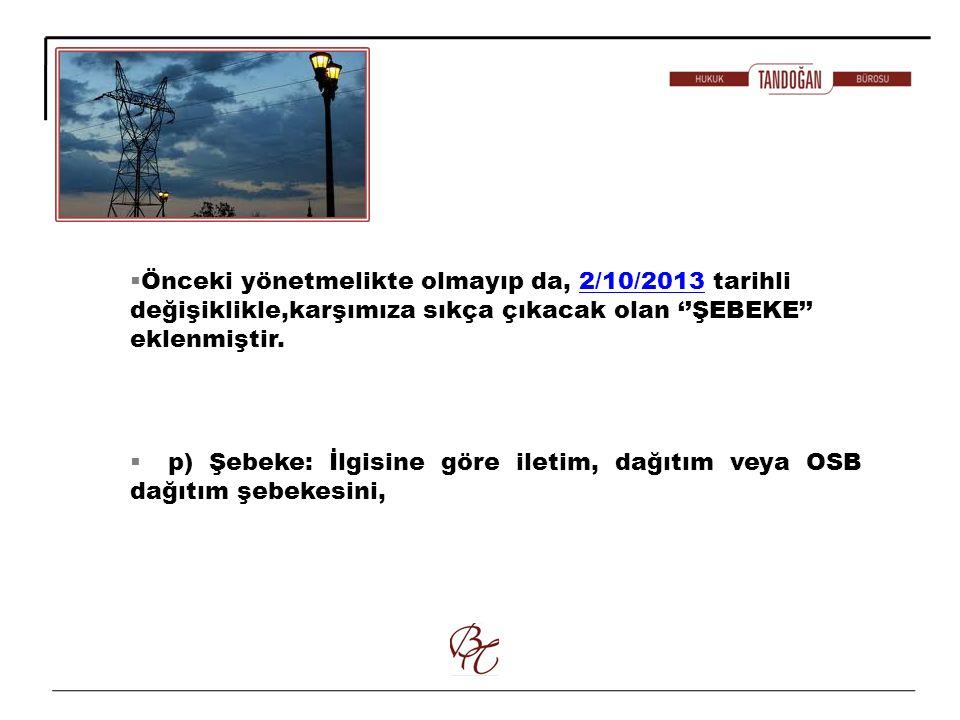 Önceki yönetmelikte olmayıp da, 2/10/2013 tarihli değişiklikle,karşımıza sıkça çıkacak olan ''ŞEBEKE'' eklenmiştir.