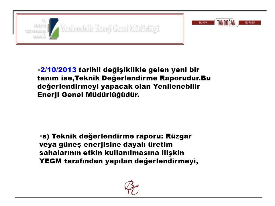 2/10/2013 tarihli değişiklikle gelen yeni bir tanım ise,Teknik Değerlendirme Raporudur.Bu değerlendirmeyi yapacak olan Yenilenebilir Enerji Genel Müdürlüğüdür.