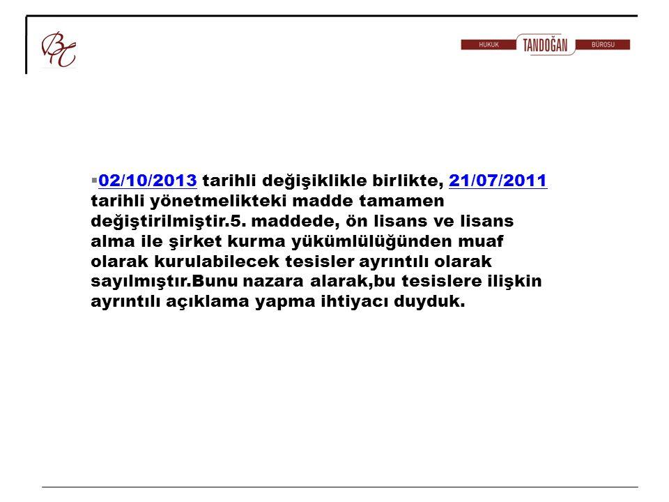 02/10/2013 tarihli değişiklikle birlikte, 21/07/2011 tarihli yönetmelikteki madde tamamen değiştirilmiştir.5.