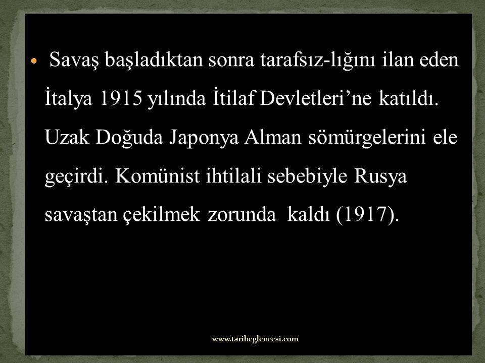 Savaş başladıktan sonra tarafsız-lığını ilan eden İtalya 1915 yılında İtilaf Devletleri'ne katıldı. Uzak Doğuda Japonya Alman sömürgelerini ele geçirdi. Komünist ihtilali sebebiyle Rusya savaştan çekilmek zorunda kaldı (1917).