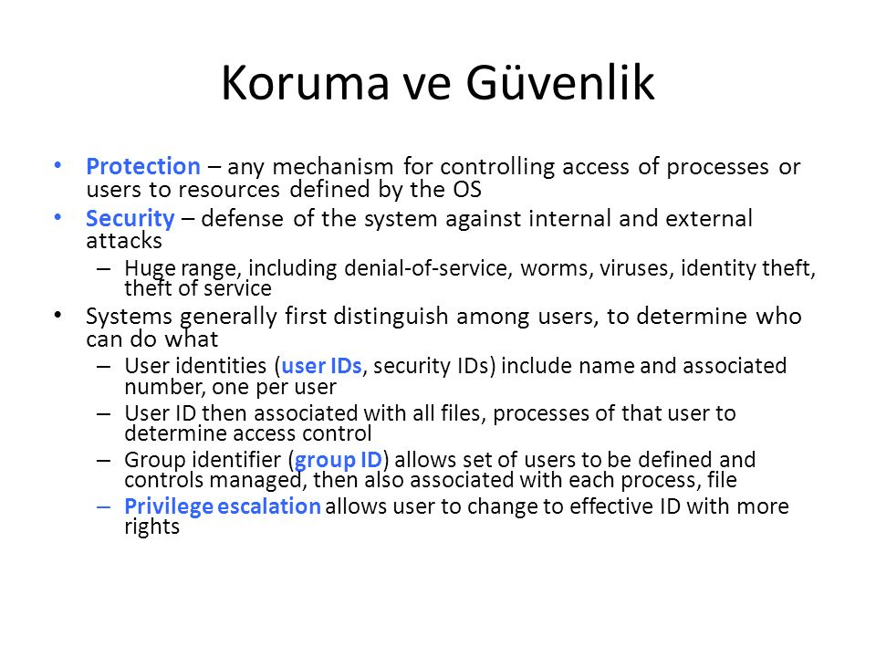 Koruma ve Güvenlik Protection – any mechanism for controlling access of processes or users to resources defined by the OS.
