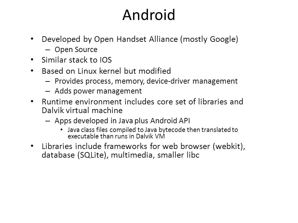 Android Developed by Open Handset Alliance (mostly Google)