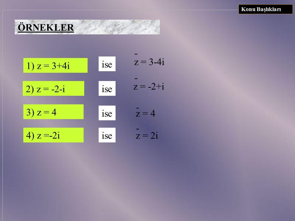 ÖRNEKLER - z = 3-4i 1) z = 3+4i ise - z = -2+i 2) z = -2-i ise -