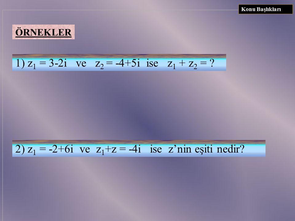 2) z1 = -2+6i ve z1+z = -4i ise z'nin eşiti nedir