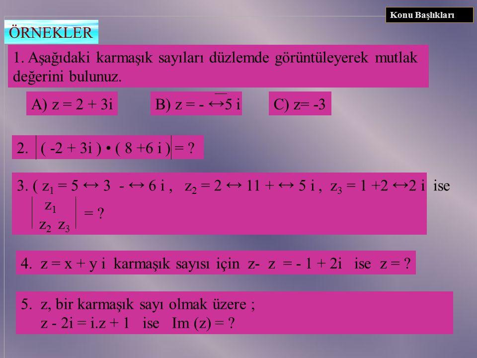 1. Aşağıdaki karmaşık sayıları düzlemde görüntüleyerek mutlak