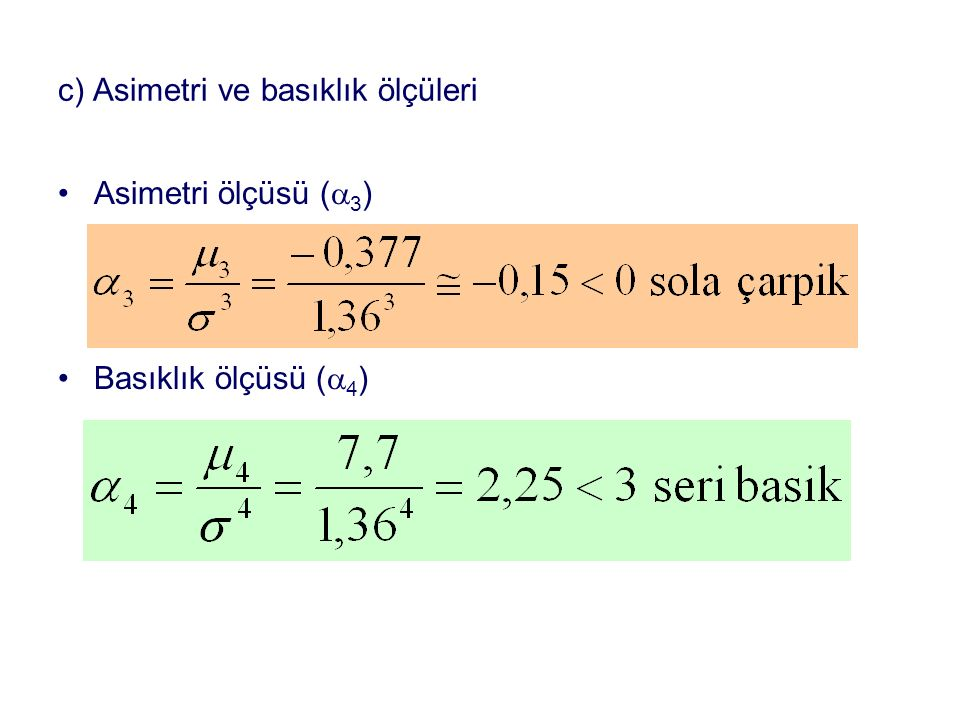 c) Asimetri ve basıklık ölçüleri