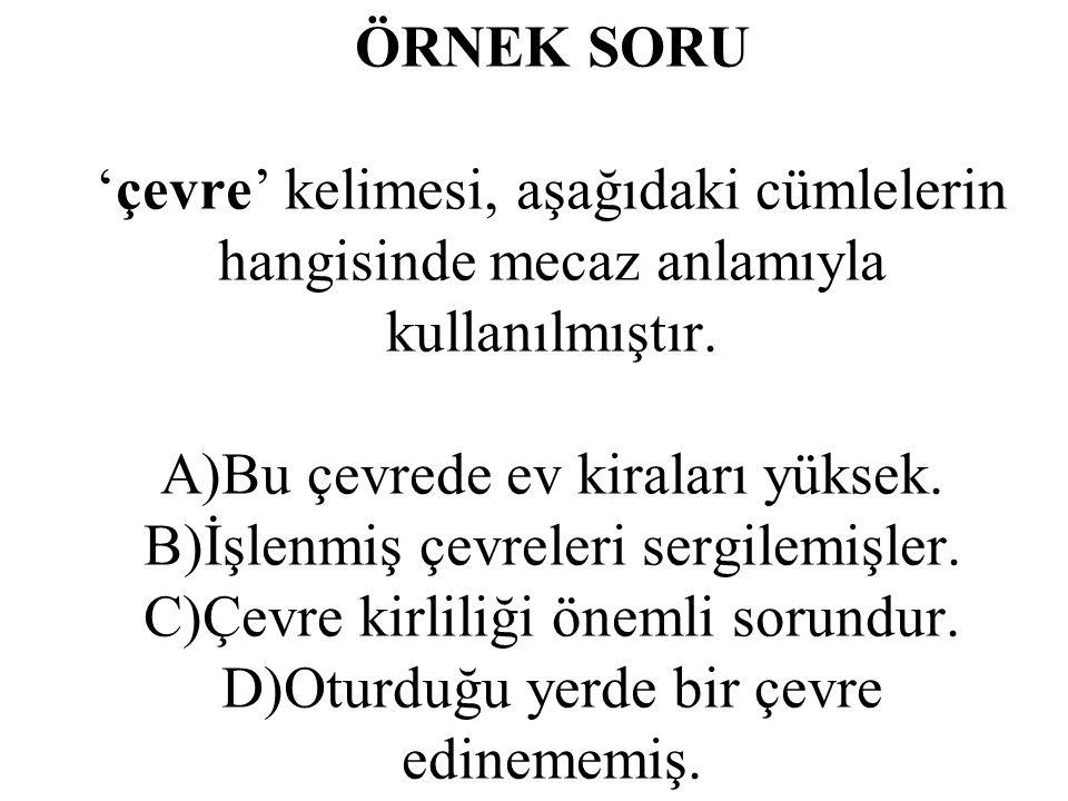 ÖRNEK SORU 'çevre' kelimesi, aşağıdaki cümlelerin hangisinde mecaz anlamıyla kullanılmıştır.