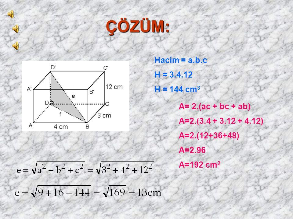 ÇÖZÜM: Hacim = a.b.c H = 3.4.12 H = 144 cm3 A= 2.(ac + bc + ab)