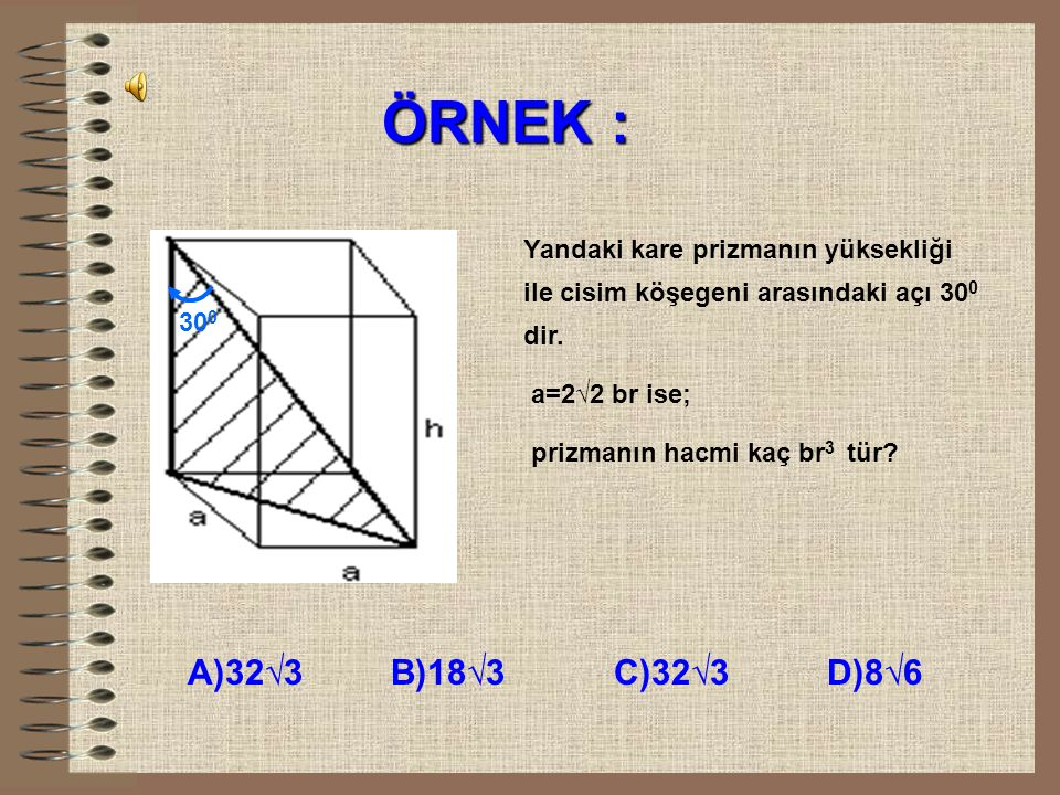 ÖRNEK : Yandaki kare prizmanın yüksekliği ile cisim köşegeni arasındaki açı 300 dir. a=2√2 br ise;