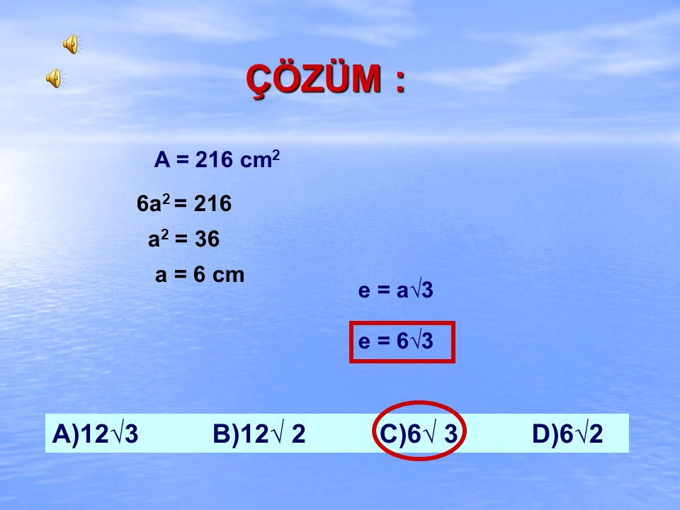 ÇÖZÜM : A)12√3 B)12√ 2 C)6√ 3 D)6√2 A = 216 cm2 6a2 = 216 a2 = 36