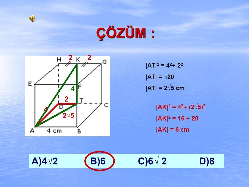 ÇÖZÜM : A)4√2 B)6 C)6√ 2 D)8 2 2 4 2 4 2√5 |AT|2 = 42+ 22 |AT| = √20