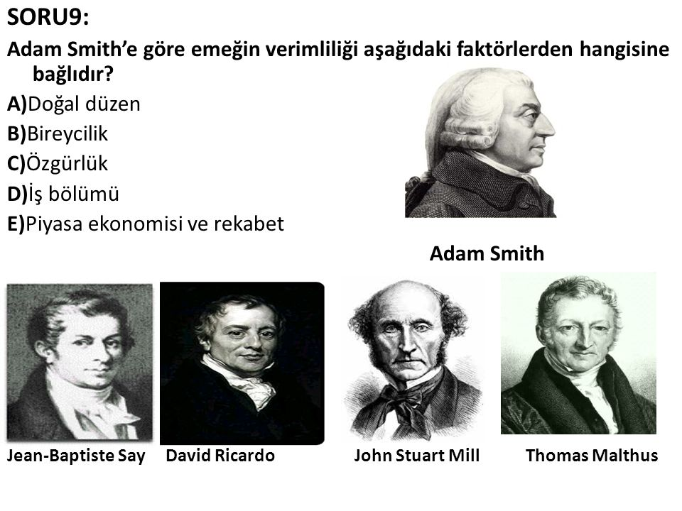 SORU9: Adam Smith'e göre emeğin verimliliği aşağıdaki faktörlerden hangisine bağlıdır A)Doğal düzen.