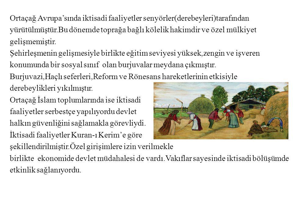Ortaçağ Avrupa'sında iktisadi faaliyetler senyörler(derebeyleri)tarafından yürütülmüştür.Bu dönemde toprağa bağlı kölelik hakimdir ve özel mülkiyet gelişmemiştir.