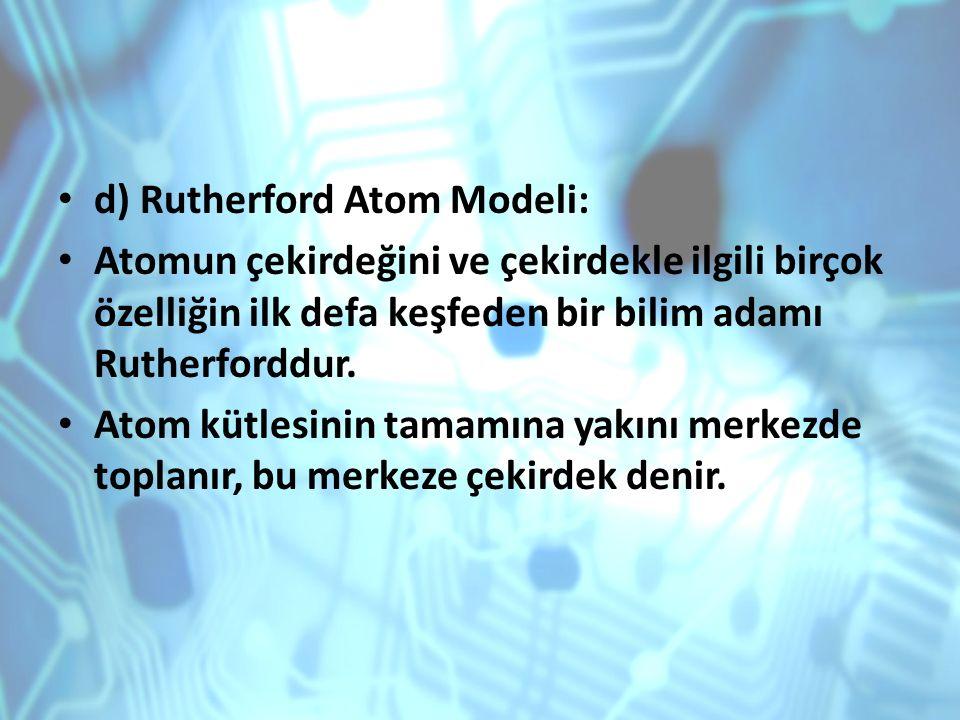 d) Rutherford Atom Modeli:
