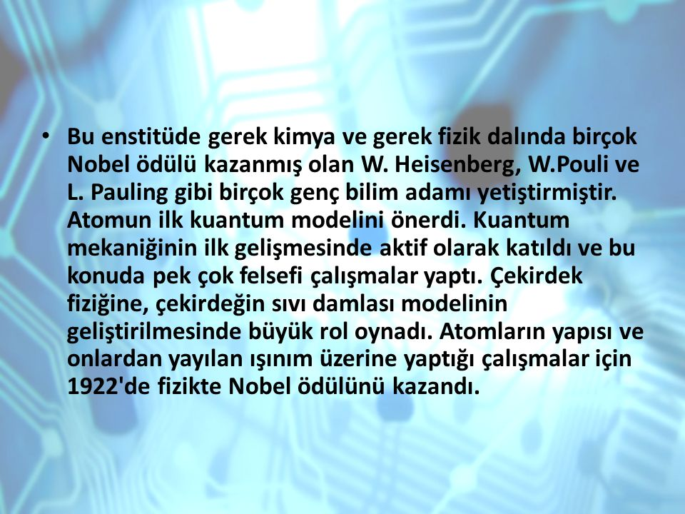 Bu enstitüde gerek kimya ve gerek fizik dalında birçok Nobel ödülü kazanmış olan W.