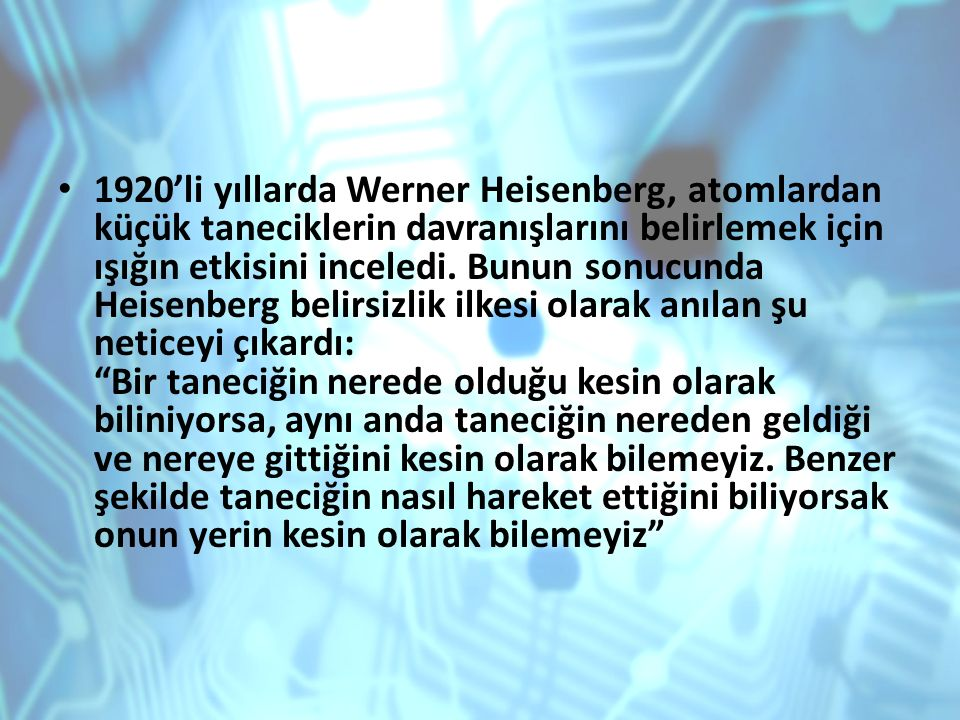 1920'li yıllarda Werner Heisenberg, atomlardan küçük taneciklerin davranışlarını belirlemek için ışığın etkisini inceledi.