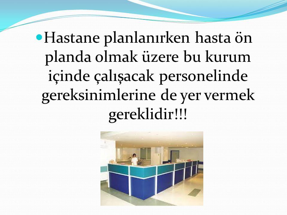 Hastane planlanırken hasta ön planda olmak üzere bu kurum içinde çalışacak personelinde gereksinimlerine de yer vermek gereklidir!!!