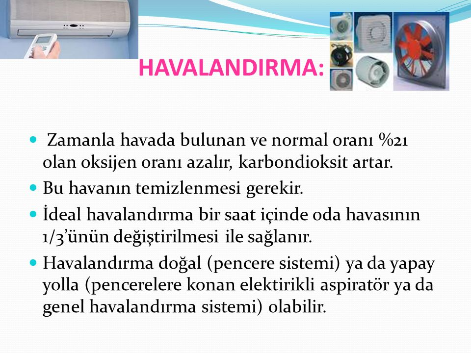 HAVALANDIRMA: Zamanla havada bulunan ve normal oranı %21 olan oksijen oranı azalır, karbondioksit artar.