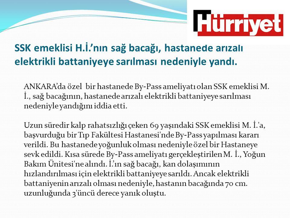 SSK emeklisi H.İ.'nın sağ bacağı, hastanede arızalı elektrikli battaniyeye sarılması nedeniyle yandı.