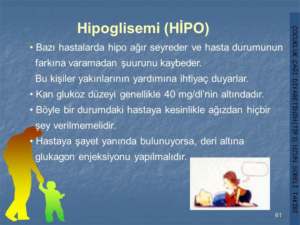 Hipoglisemi (HİPO) Bazı hastalarda hipo ağır seyreder ve hasta durumunun. farkına varamadan şuurunu kaybeder.