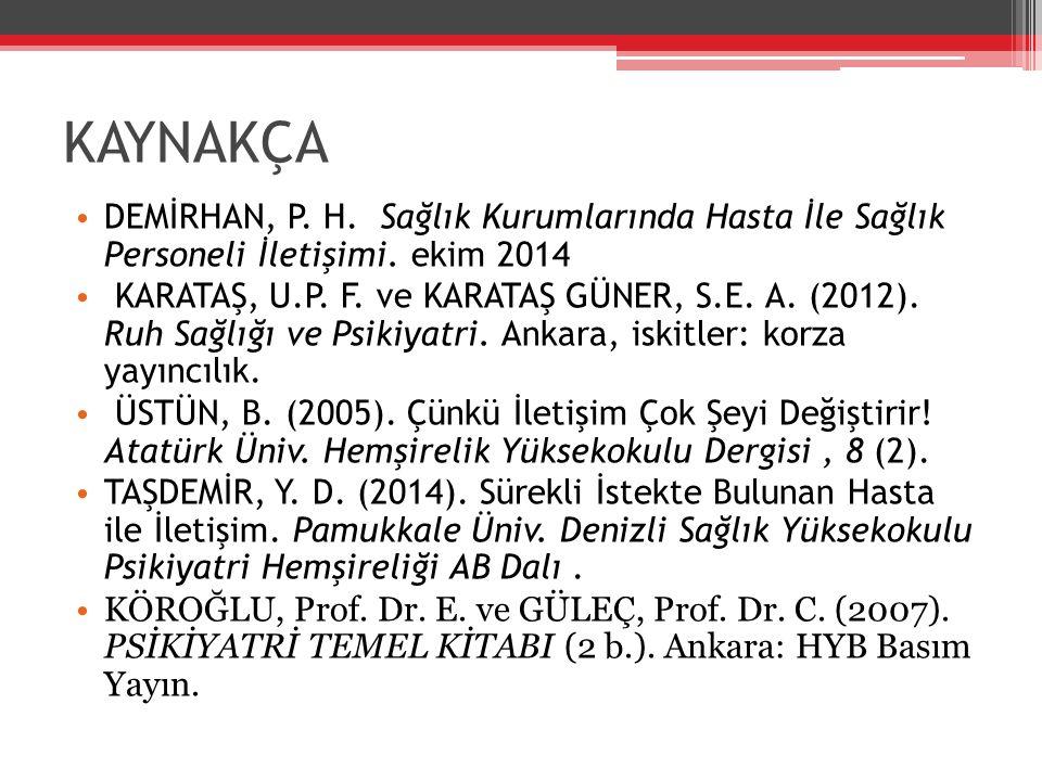 KAYNAKÇA DEMİRHAN, P. H. Sağlık Kurumlarında Hasta İle Sağlık Personeli İletişimi. ekim 2014.