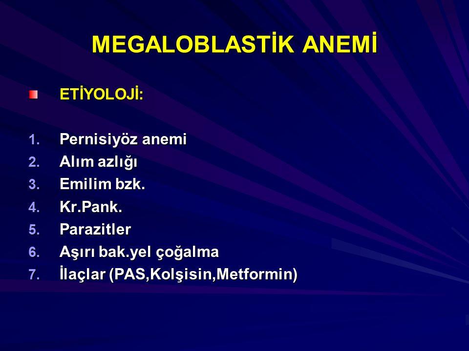 MEGALOBLASTİK ANEMİ ETİYOLOJİ: Pernisiyöz anemi Alım azlığı