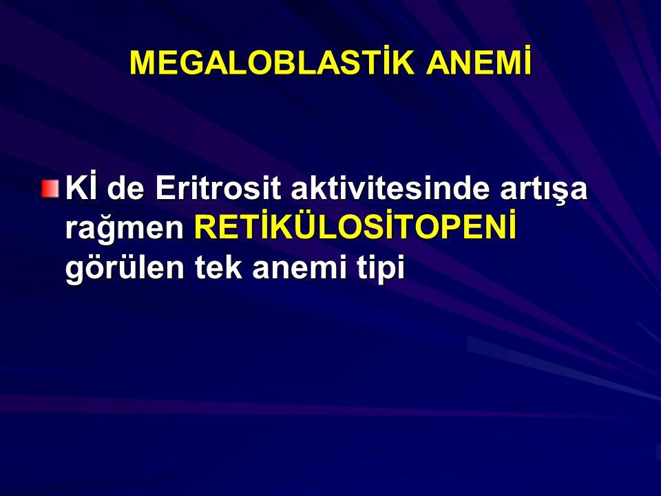 MEGALOBLASTİK ANEMİ Kİ de Eritrosit aktivitesinde artışa rağmen RETİKÜLOSİTOPENİ görülen tek anemi tipi.