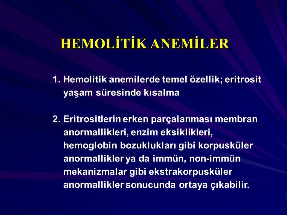 HEMOLİTİK ANEMİLER Hemolitik anemilerde temel özellik; eritrosit yaşam süresinde kısalma.