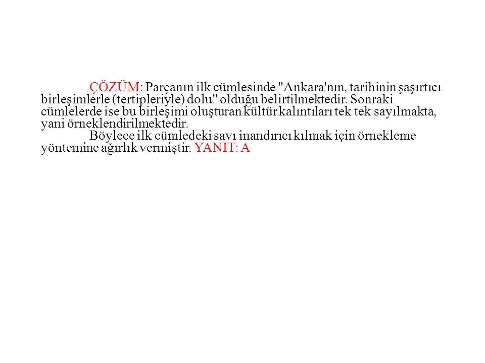 ÇÖZÜM: Parçanın ilk cümlesinde Ankara nın, tarihinin şaşırtıcı birleşimlerle (tertipleriyle) dolu olduğu belirtilmektedir.