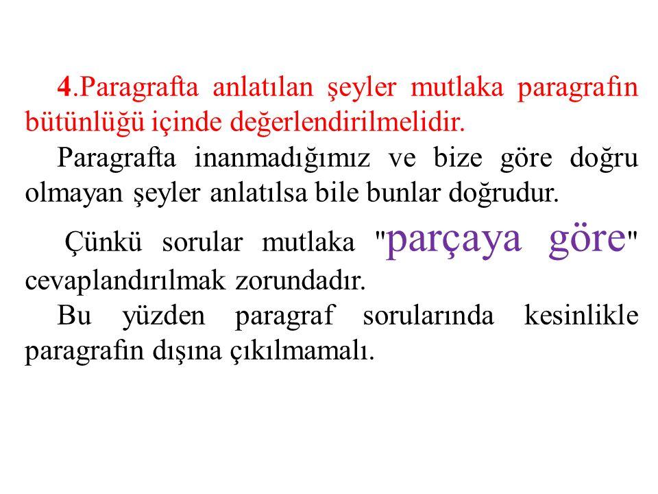 4.Paragrafta anlatılan şeyler mutlaka paragrafın bütünlüğü içinde değerlendirilmelidir.