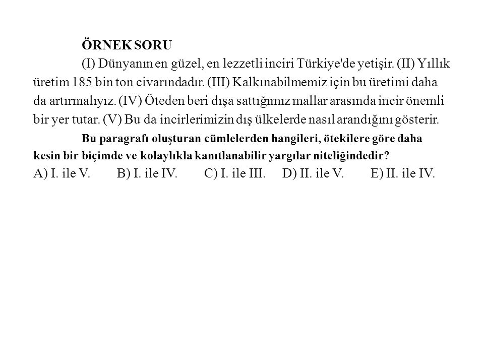 ÖRNEK SORU (I) Dünyanın en güzel, en lezzetli inciri Türkiye de yetişir.